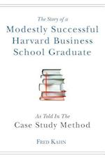 The Story of a Modestly Successful Harvard Business School Graduate, as Told in the Case-Study Method