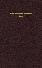 Fish & Game Warden Log