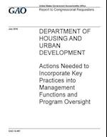 Department of Housing and Urban Development Actions Needed to Incorporate Key Practices Into Management Functions and Program Oversight