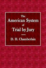 The American System of Trial by Jury