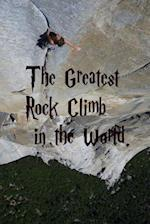 The Greatest Rock Climb in the World.