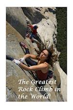 The Greatest Rock Climb in the World!