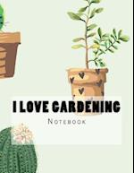 I Love Gardening Notebook