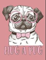 Hug a Pug (Journal, Diary, Notebook for Pug Lover)