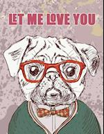 Let Me Love You (Journal, Diary, Notebook for Pug Lover)