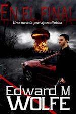 En el final: Una novela pre-apocaliptica.