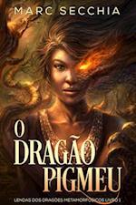 O Dragao Pigmeu - Lendas dos Dragoes Metamorfosicos Livro 1