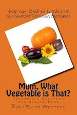 Mum, What Vegetable Is That?
