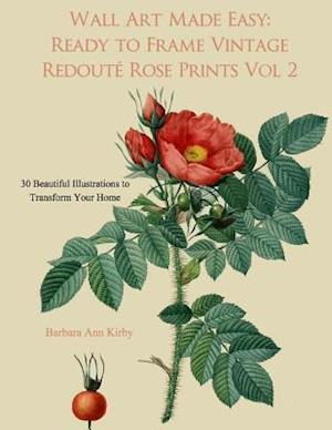Wall Art Made Easy: Ready to Frame Vintage Redoute Rose Prints Volume 2: 30 Beautiful Illustrations to Transform Your Home