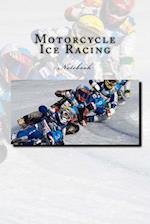 Motorcycle Ice Racing Notebook