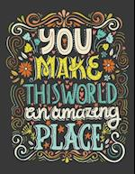 You Make This World an Amazing Place (Inspirational Journal, Diary, Notebook)