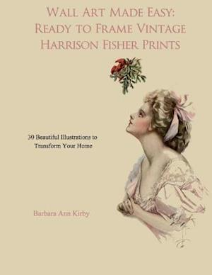 Wall Art Made Easy: Ready to Frame Vintage Harrison Fisher Prints: 30 Beautiful Illustrations to Transform Your Home