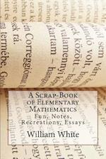 A Scrap-Book of Elementary Mathematics