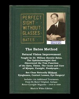 The Bates Method - Perfect Sight Without Glasses - Natural Vision Improvement Taught by Ophthalmologist William Horatio Bates