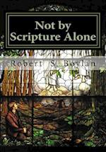 Not by Scripture Alone