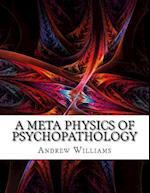 A Meta Physics of Psychopathology