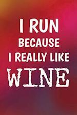 I Run Because I Really Like Wine