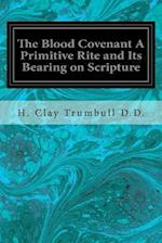 The Blood Covenant a Primitive Rite and Its Bearing on Scripture