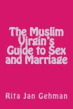 The Muslim Virgin's Guide to Sex and Marriage