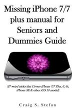 Missing iPhone 7/7 Plus Manual for Seniors and Dummies Guide.