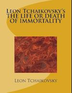 Leon Tchaikovsky's the Life or Death of Immortality