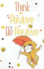 Think Positive Be Positive, Cute Notebook for Smart Kids (Composition Book Journal and Diary)