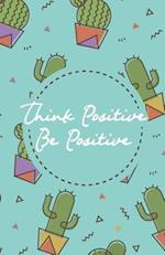 Think Positive Be Positive, Green Cactus Cacti Pot Garden (Composition Book Journal and Diary)