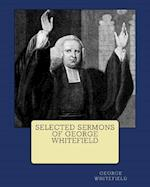 Selected Sermons of George Whitefield (Unabridged) {Revival Press Edition}