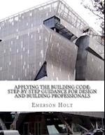 Applying the Building Code Step-By-Step Guidance for Design and Building Profess