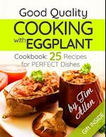 Good Quality Cooking with Eggplant. Cookbook