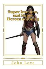 Super Humans, and Super Heroes Edition 5