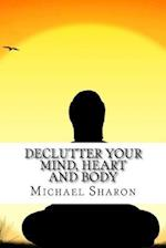 Declutter Your Mind, Heart and Body