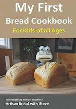 My First Bread Cookbook... for Kids of All Ages