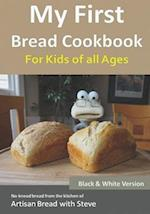 My First Bread Cookbook... for Kids of All Ages (B&w Version)