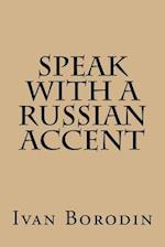 Speak with a Russian Accent