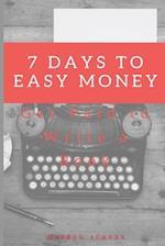 7 Days to Easy Money