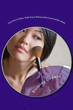 Learn How to Make Body Cream, Makeup, Hair Cream and Face Wash