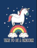 Time to Be a Unicorn (Journal, Diary, Notebook for Unicorn Lover)