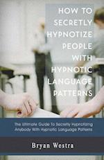 How to Secretly Hypnotize People with Hypnotic Language Patterns
