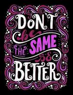 Don't Be the Same Be Better (Inspirational Journal, Diary, Notebook)