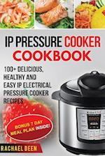 IP Electric Pressure Cooker Cookbook 100+ Delicious, Healthy and Easy IP Electric Pressure Cooker