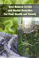 Best Natural Scrubs and Herbal Remedies for Your Health and Beauty