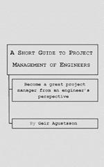 A Short Guide to Project Management of Engineers