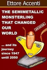 The Semimetallic Monsterling That Changed Our World