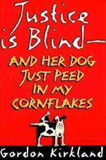 Justice Is Blind - And Her Dog Just Peed in My Cornflakes af Gordon Kirkland