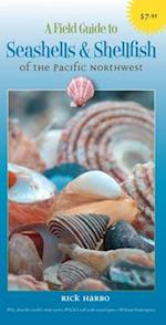 A Field Guide to Seashells and Shellfish of the Pacific Northwest (Field Guide To Harbour Publishing)