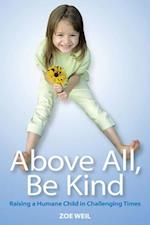 Above All, Be Kind