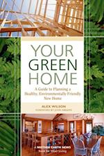 Your Green Home (Mother Earth News Wiser Living Series)
