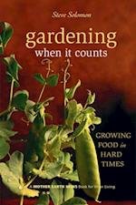 Gardening When It Counts (Mother Earth News Wiser Living Series)
