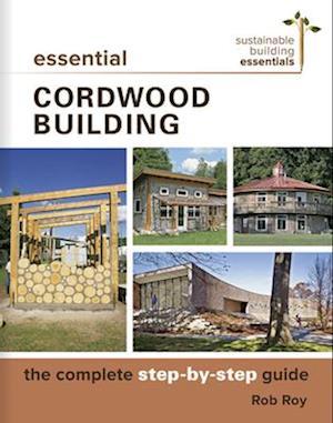 Essential Cordwood Building af Rob Roy
